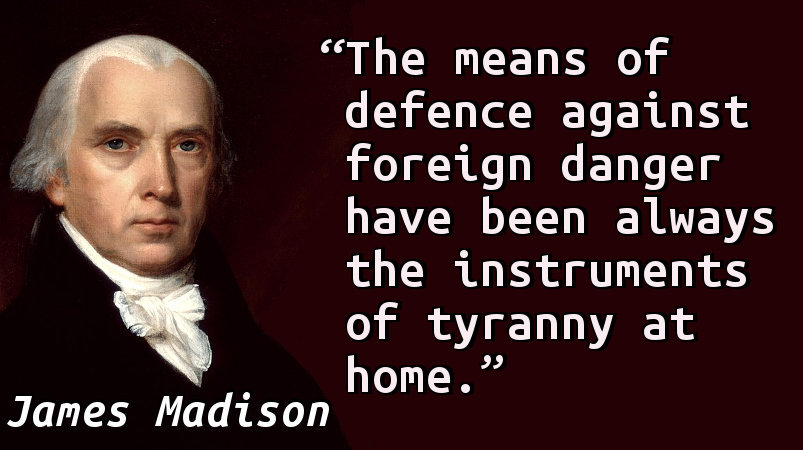 The means of defence against foreign danger have been always the instruments of tyranny at home.