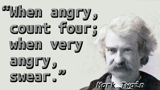 When angry, count four; when very angry, swear.