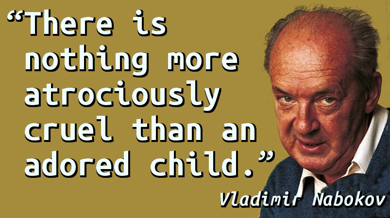 There is nothing more atrociously cruel than an adored child.