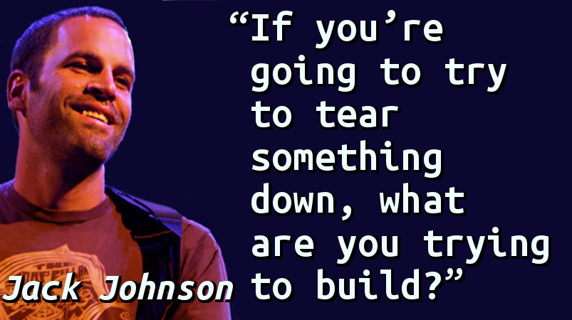 If you're going to try to tear something down, what are you trying to build?