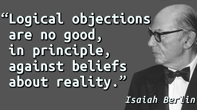 Logical objections are no good, in principle, against beliefs about reality.