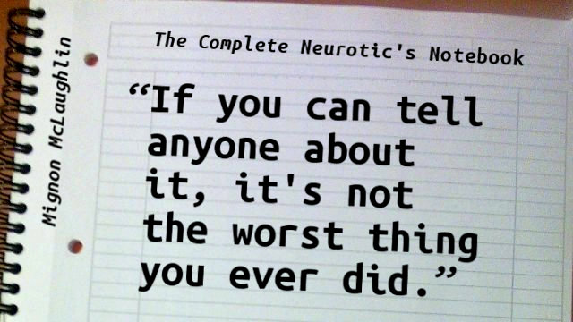 If you can tell anyone about it, it's not the worst thing you ever did.