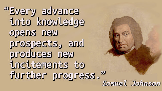 Every advance into knowledge opens new prospects, and produces new incitements to further progress.