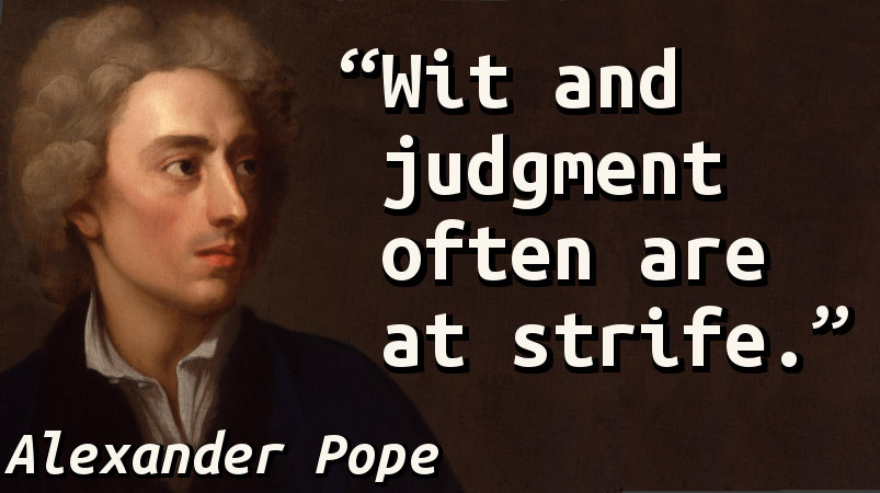 Wit and judgment often are at strife.