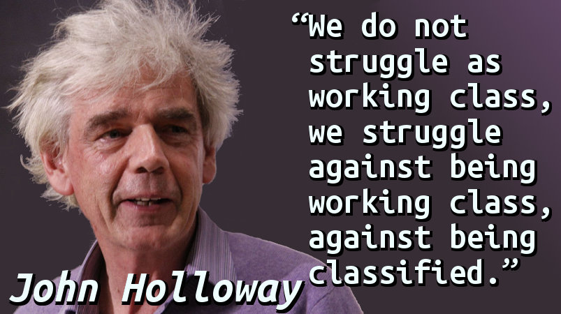 We do not struggle as working class, we struggle against being working class, against being classified.