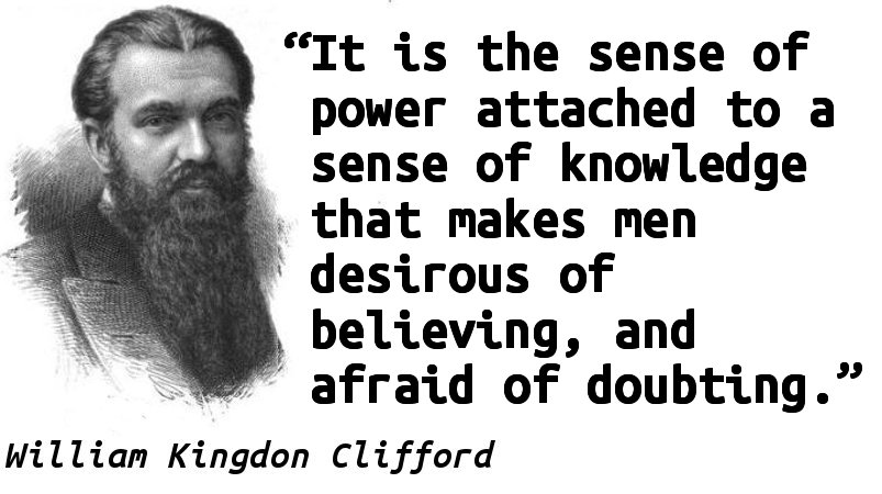 It is the sense of power attached to a sense of knowledge that makes men desirous of believing, and afraid of doubting.