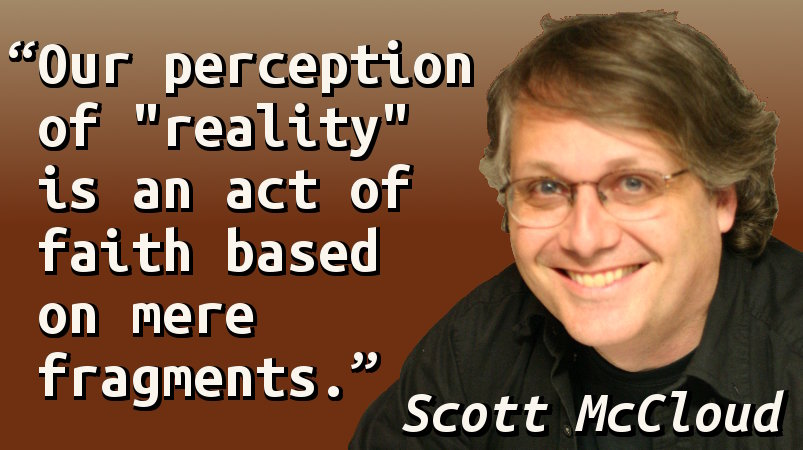 Our perception of 'reality' is an act of faith based on mere fragments.