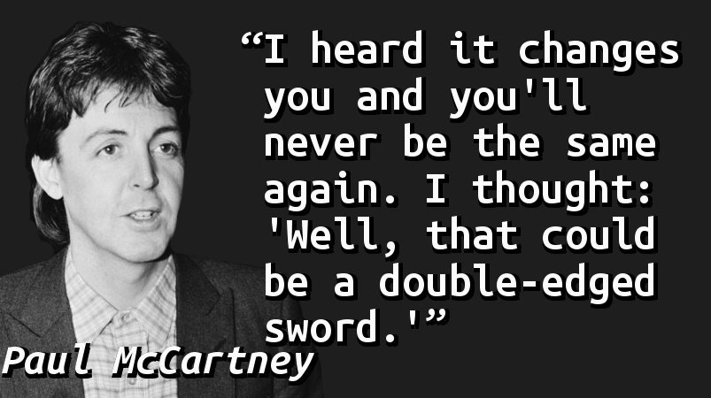 """I heard it changes you and you'll never be the same again. I thought: """"Well, that could be a double-edged sword."""""""