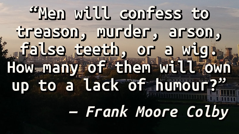 Men will confess to treason, murder, arson, false teeth, or a wig. How many of them will own up to a lack of humour?