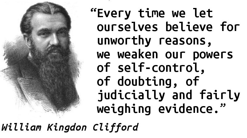 Every time we let ourselves believe for unworthy reasons, we weaken our powers of self-control, of doubting, of judicially and fairly weighing evidence.