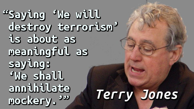 Saying 'We will destroy terrorism' is about as meaningful as saying: 'We shall annihilate mockery.'
