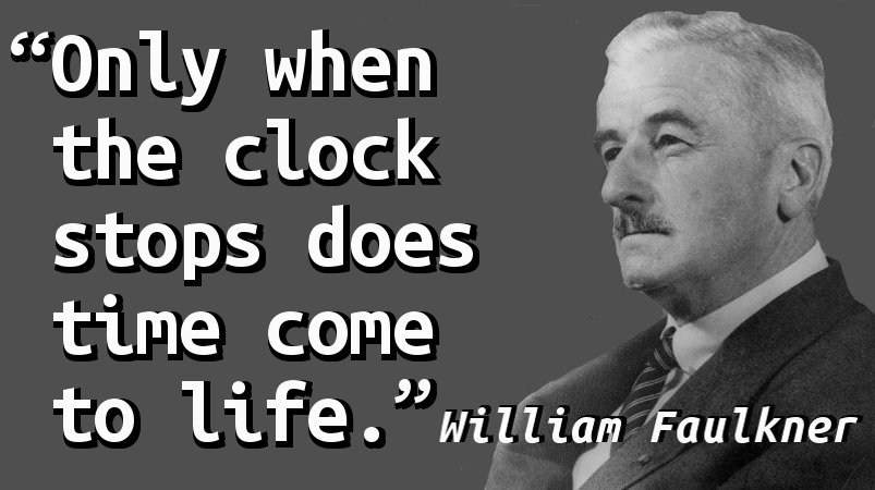 Only when the clock stops does time come to life.