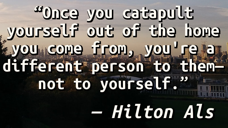 Once you catapult yourself out of the home you come from, you're a different person to them—not to yourself.