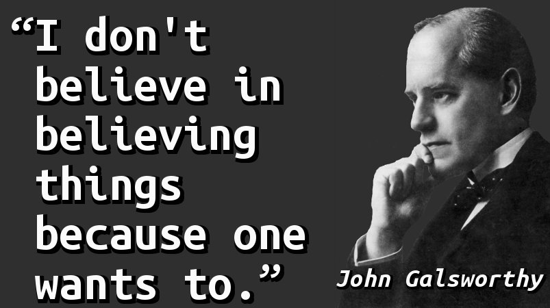 I don't believe in believing things because one wants to.