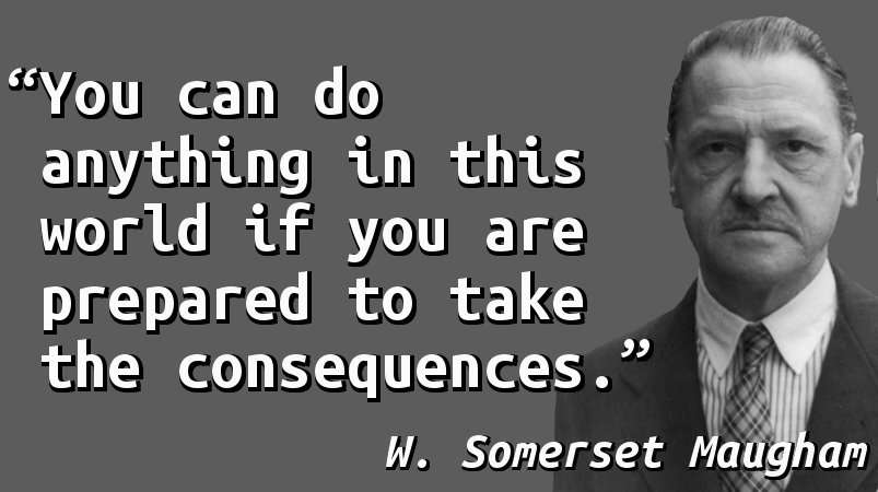 You can do anything in this world if you are prepared to take the consequences.