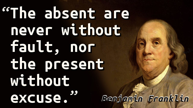 The absent are never without fault, nor the present without excuse.