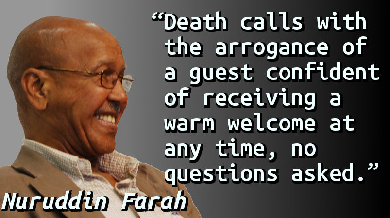 Death calls with the arrogance of a guest confident of receiving a warm welcome at any time, no questions asked.