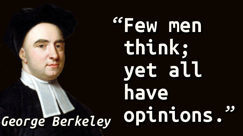 Few men think; yet all have opinions.