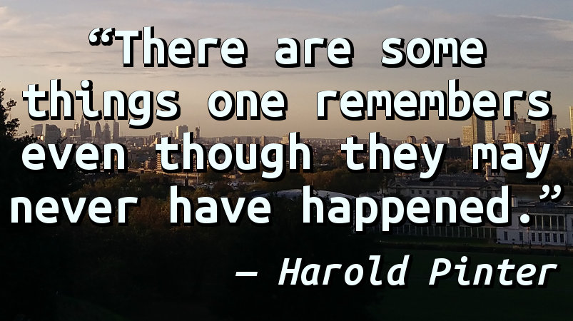 There are some things one remembers even though they may never have happened.