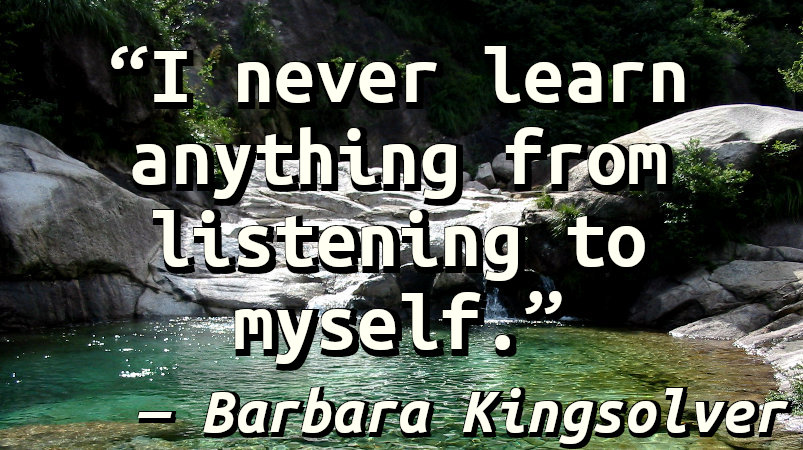 I never learn anything from listening to myself.