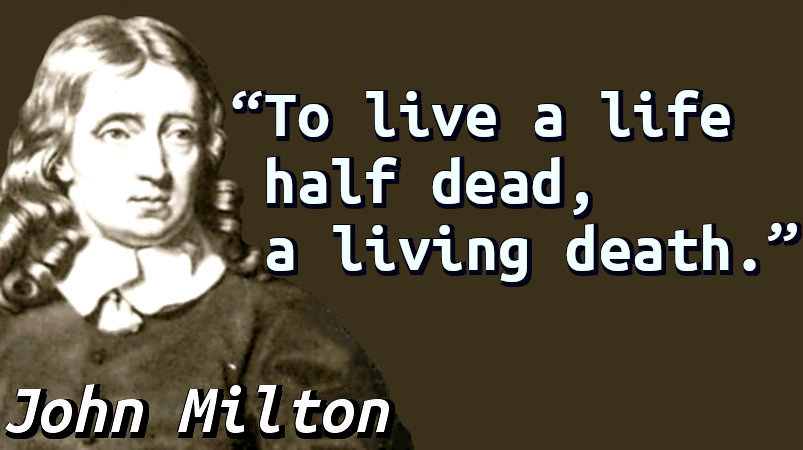To live a life half dead, a living death.