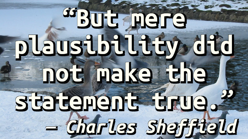 But mere plausibility did not make the statement true.