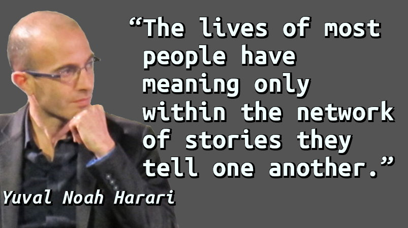 The lives of most people have meaning only within the network of stories they tell one another.