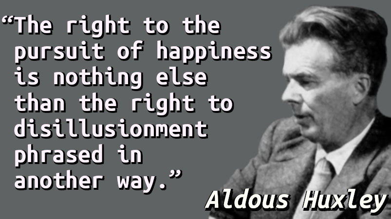 The right to the pursuit of happiness is nothing else than the right to disillusionment phrased in another way.