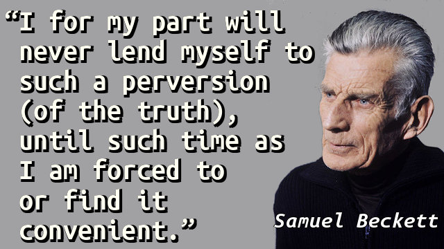 I for my part will never lend myself to such a perversion (of the truth), until such time as I am forced to or find it convenient.