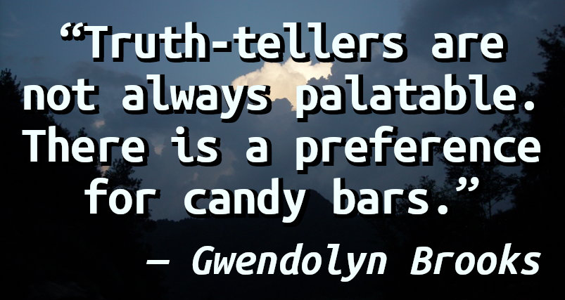 Truth-tellers are not always palatable. There is a preference for candy bars.