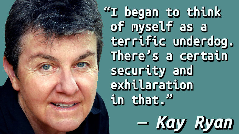 I began to think of myself as a terrific underdog. There's a certain security and exhilaration in that.