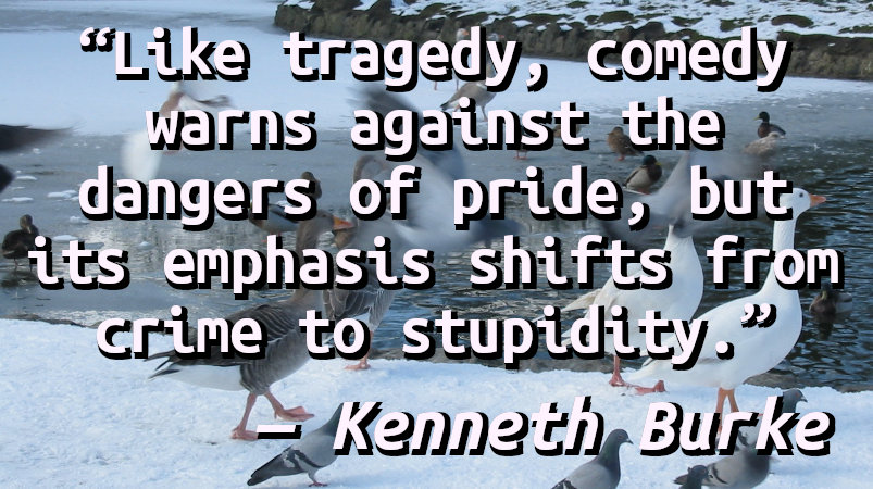 Like tragedy, comedy warns against the dangers of pride, but its emphasis shifts from crime to stupidity.
