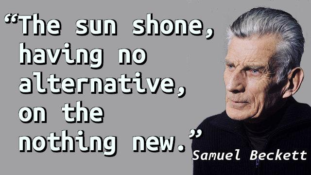 The sun shone, having no alternative, on the nothing new.