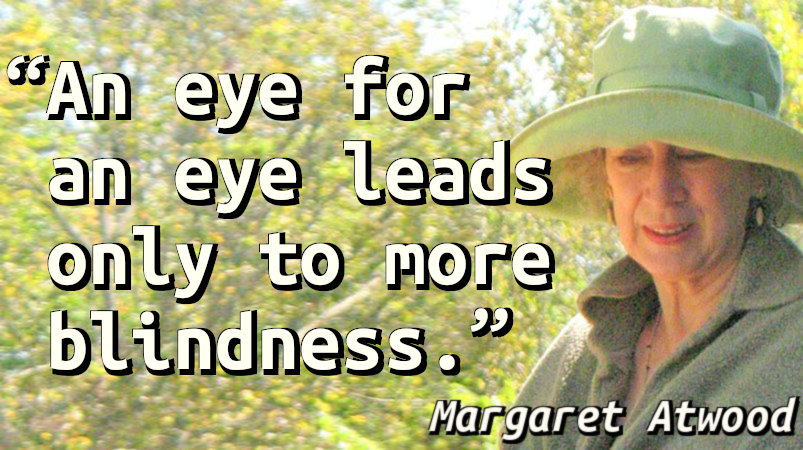 An eye for an eye leads only to more blindness.