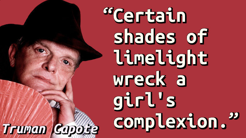 Certain shades of limelight wreck a girl's complexion.